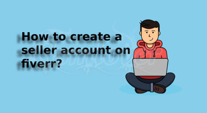 How to create a seller account on fiverr